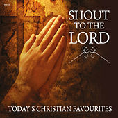 Play & Download Shout to the Lord - Today's Christian Favourites by Various Artists | Napster