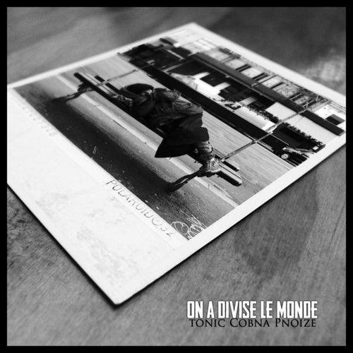 On A Divisé Le Monde (feat. Cobna & Paranoize) by Tonic