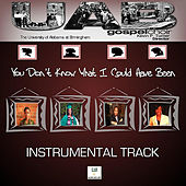 You Don't Know What I Could Have Been (Instrumental) by U.A.B. Gospel Choir