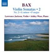 BAX: Violin Sonatas, Vol. 2 (No. 2, Sonata in F major) by Laurence Jackson