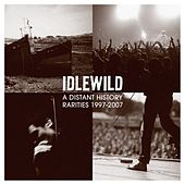 A Distant History: Rarities 1997 - 2007 by Idlewild