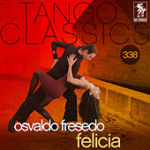 Play & Download Tango Classics 338: Felicia (Historical Recordings) by Osvaldo Fresedo | Napster