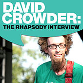 Play & Download David Crowder: The Rhapsody Interview by David Crowder Band | Napster