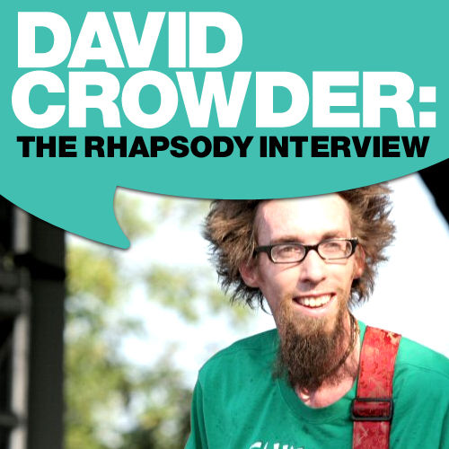 David Crowder: The Rhapsody Interview by David Crowder Band