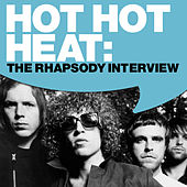 Play & Download Hot Hot Heat: The Rhapsody Interview by Hot Hot Heat | Napster