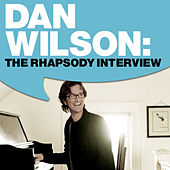 Play & Download Dan Wilson: The Rhapsody Interview by Dan Wilson | Napster