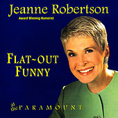 Play & Download Flat Out Funny - at the Paramount by Jeanne Robertson | Napster