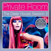 Play & Download Private Room - The Deep House Session, Vol. 2 (The Best in Club Groove and After Hour Music) by Various Artists | Napster
