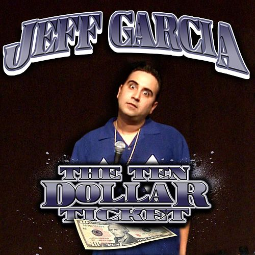 Play & Download The Ten Dollar Ticket by Jeff Garcia | Napster