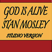 God Is Alive (Studio Version) by Stan Mosley