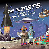 Play & Download I Guess I'll Date Her Mom by The Planets | Napster