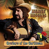 Play & Download Cowboys of the Caribbean by Bertie Higgins | Napster
