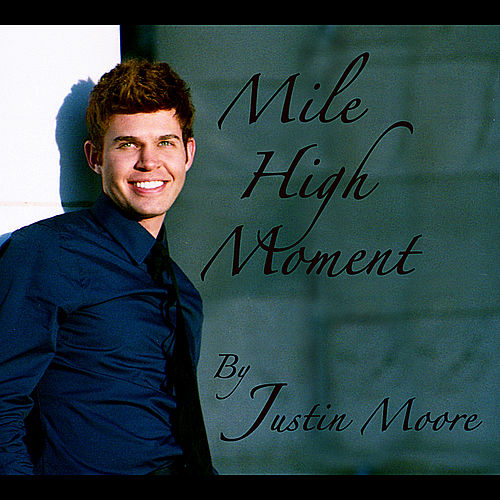 Play & Download Mile High Moment by Justin Moore | Napster