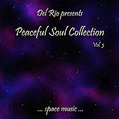 Peaceful Soul Collection, Vol. 3  (Space Music) by Del Rio