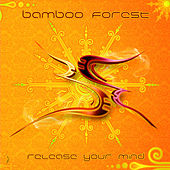 Release your mind by Bamboo Forest