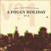 A Foggy Holiday-Carols From The SF Scene, Vol. 1 by Various Artists