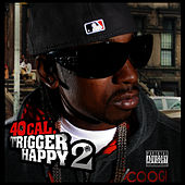 Play & Download Trigger Happy 2 by 40 Cal | Napster