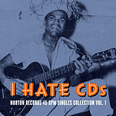Play & Download I Hate CD's: Norton Records 45 RPM Singles Collection Vol. 1 by Various Artists | Napster