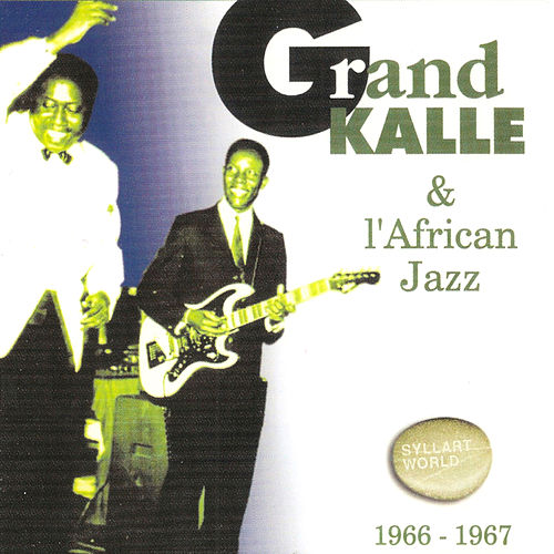 Play & Download Grand Kallé Et l'African Jazz 1966 - 1967 by Grand Kalle   Napster