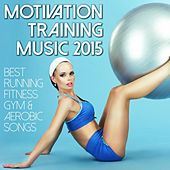 Motivation Training Music 2015 - Best Running Fitness Gym & Aerobic Songs by Various Artists