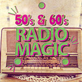 50's & 60's Radio Magic by Various Artists