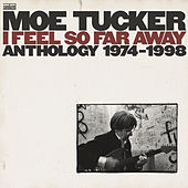 I Feel so Far Away: Anthology 1974 - 1998 by Moe Tucker