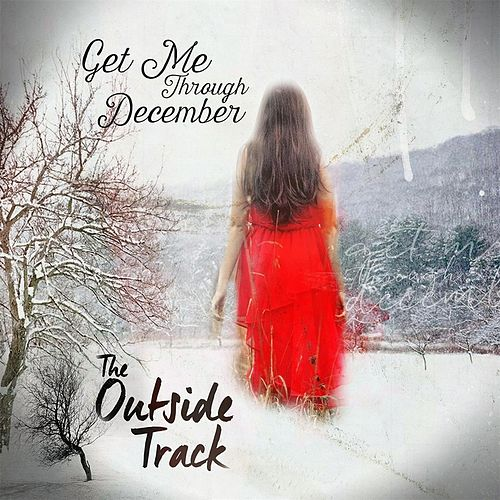 Play & Download Get Me Through December by The Outside Track | Napster