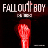Play & Download Centuries (Gazzo Remix) by Fall Out Boy | Napster