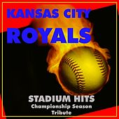 Kansas City Royals Stadium Hits (Championship Season Tribute) by Various Artists