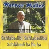Play & Download Schlabedibi, Schlabedibu Schlabedi ha ha ha by Werner Müller | Napster