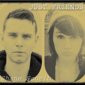 Just Friends by Shane Scheib