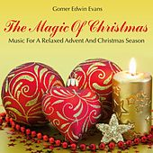 Play & Download The Magic of Christmas: Music for a Relaxed Advent and Christmas Season by Gomer Edwin Evans | Napster