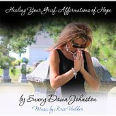 Healing Your Grief: Affirmations of Hope by Sunny Dawn Johnston