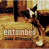 Play & Download Same Difference by Entombed | Napster