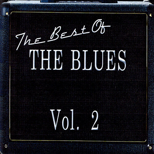Play & Download The Best Of The Blues Vol. 2 by Various Artists | Napster