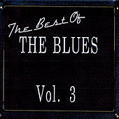 Play & Download The Best Of The Blues Vol. 3 by Various Artists | Napster