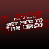 Play & Download Set Fire to the Disco EP by Kraak & Smaak | Napster