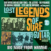 Lost Legends of Surf Guitar, Vol. 1 - Big Noise from Waimea! by Various Artists