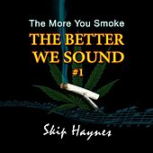 The More You Smoke the Better We Sound #1 by Skip Haynes