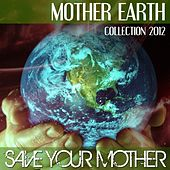 Mother Earth Collection 2012 (Save Your Mother) - EP by Various Artists
