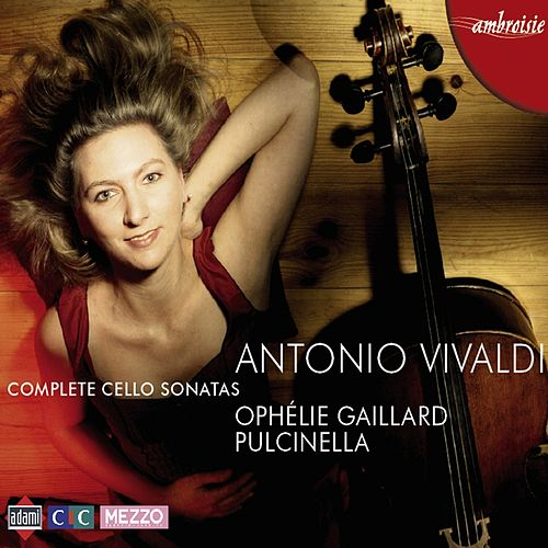 Play & Download Vivaldi: Complete Cello Sonatas by Ophélie Gaillard | Napster