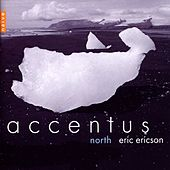 Play & Download Accentus, Eric Ericson: North by Accentus | Napster