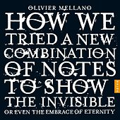 How We Tried a New Combination of Notes to Show the Invisible or Even the Embrace of Eternity by Olivier Mellano
