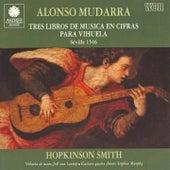 Play & Download Mudarra: Tres Libros de Musica en Cifras para Vihuela by Hopkinson Smith | Napster