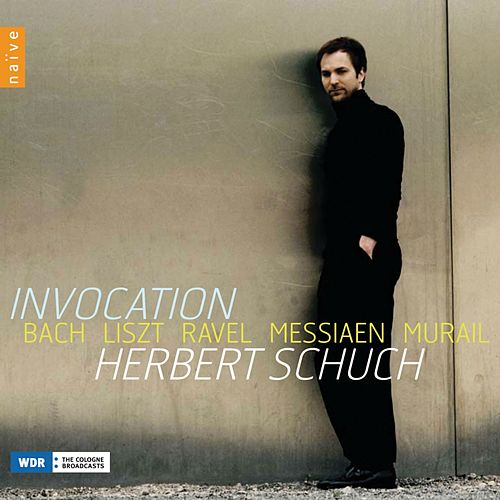 Invocation : Bach - Liszt - Ravel - Messiaen - Murail by Herbert Schuch