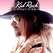 First Kiss by Kid Rock