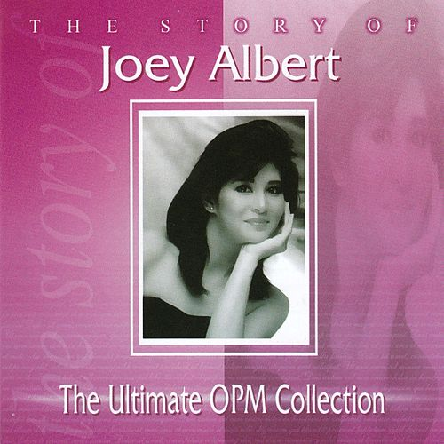 The Story of Joey Albert: The Ultimate OPM Collection by Joey Albert