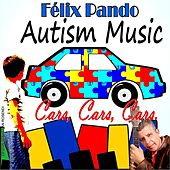 Play & Download Autism Music Cars, Cars, Cars by Felix Pando | Napster