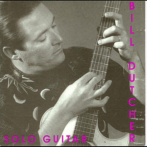 Play & Download Solo Guitar by Bill Dutcher | Napster