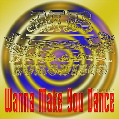 Wanna Make You Dance (Euromix) - Single de Mr Eurodisco